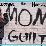 Fighting the Homeschool Mom Guilt