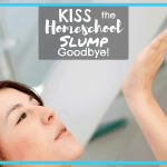 KISS the Homeschool Slump Goodbye!