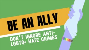 Allies urged to support LGBTQ+ hate crime victims.