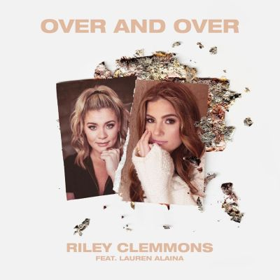 Riley Clemmons - Over And Over ft. Lauren Alaina