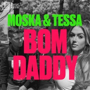 MOSKA & Tessa - Bom Daddy