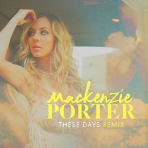 MacKenzie Porter - These Days Remix
