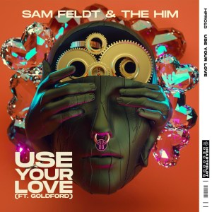 Sam Feldt & The Him - Use Your Love (feat. Goldford)