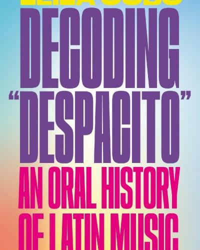 "Decoding ""Despacito"": An Oral History of Latin Music"