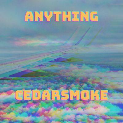 Cedarsmoke - Anything