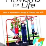 Fit Moms for Life by Dustin Maher Review and Giveaway- Fitness Friday {CLOSED}