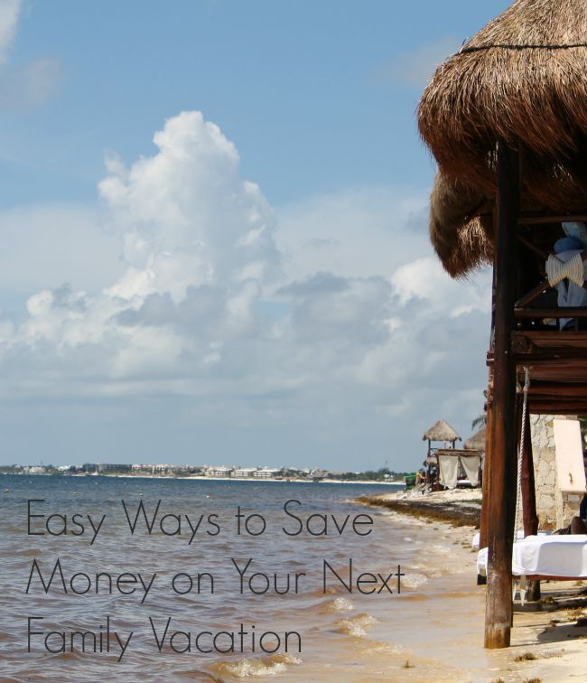 Easy Ways to Save Money on Your Next Family Vacation
