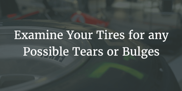 Examine Your Tires for any Possible Tears or Bulges