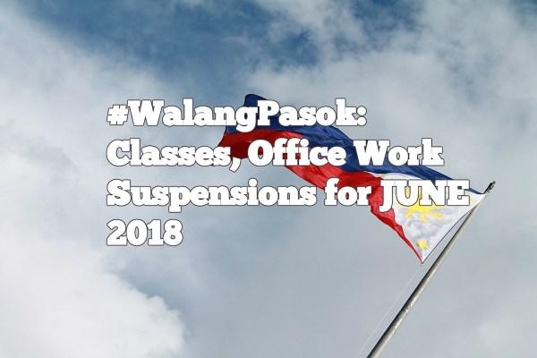 #WalangPasok: Classes, Office Work Suspensions for JUNE 2018