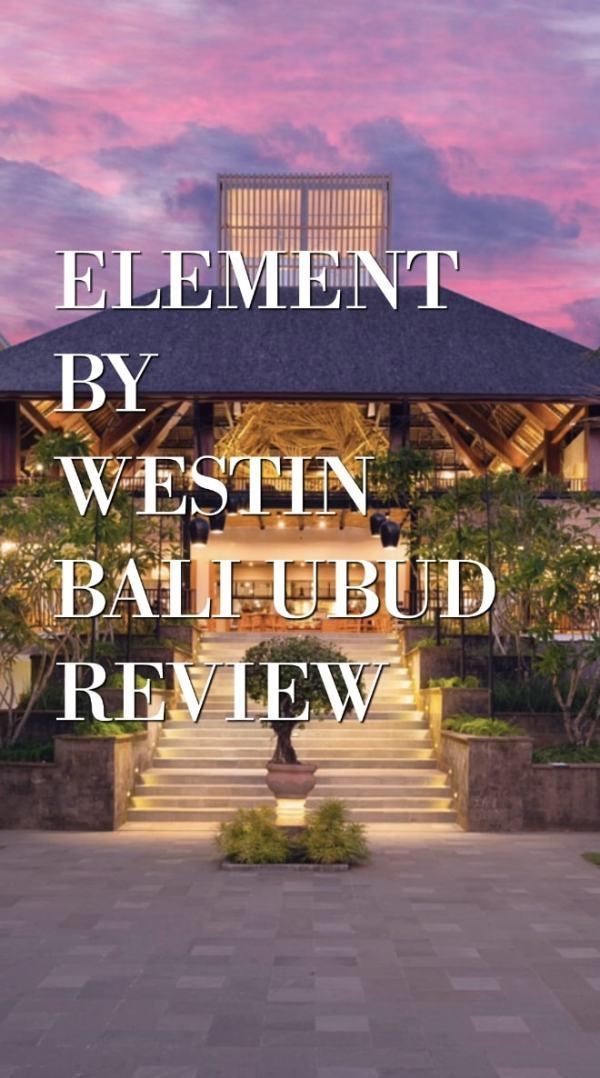 Element by Westin Ubud Bali Review