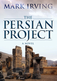 The Persian Project A Novel by Mark Irving