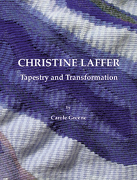 Christine Laffer: Tapestry and Transformation by Carole Greene (Biography Category)