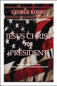 Jesus Christ for President by Pastor George Kosho
