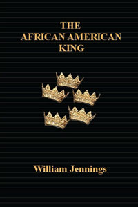 The African American King, by William Jennings