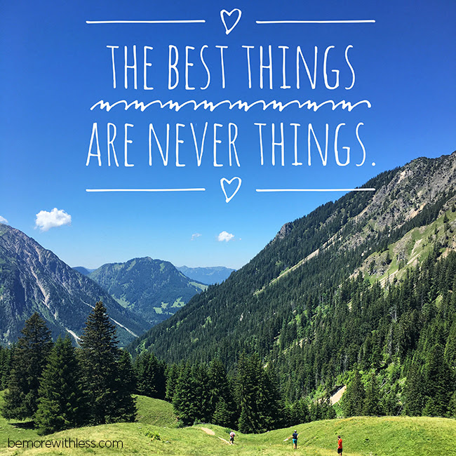 The Best Things are Never Things - so true!