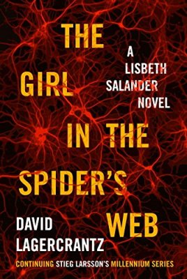 Girl in the Spider's Web: A Lisbeth Salander novel, continuing Stieg Larsson's Millennium Series
