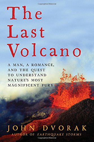 Last Volcano: A Man, a Romance, and the Quest to Understand Nature's Most Magnificent Fury