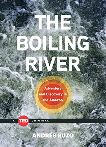 Boiling River: Adventure and Discovery in the Amazon (TED Books)