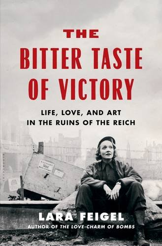 Bitter Taste of Victory: Life, Love, and Art in the Ruins of the Reich