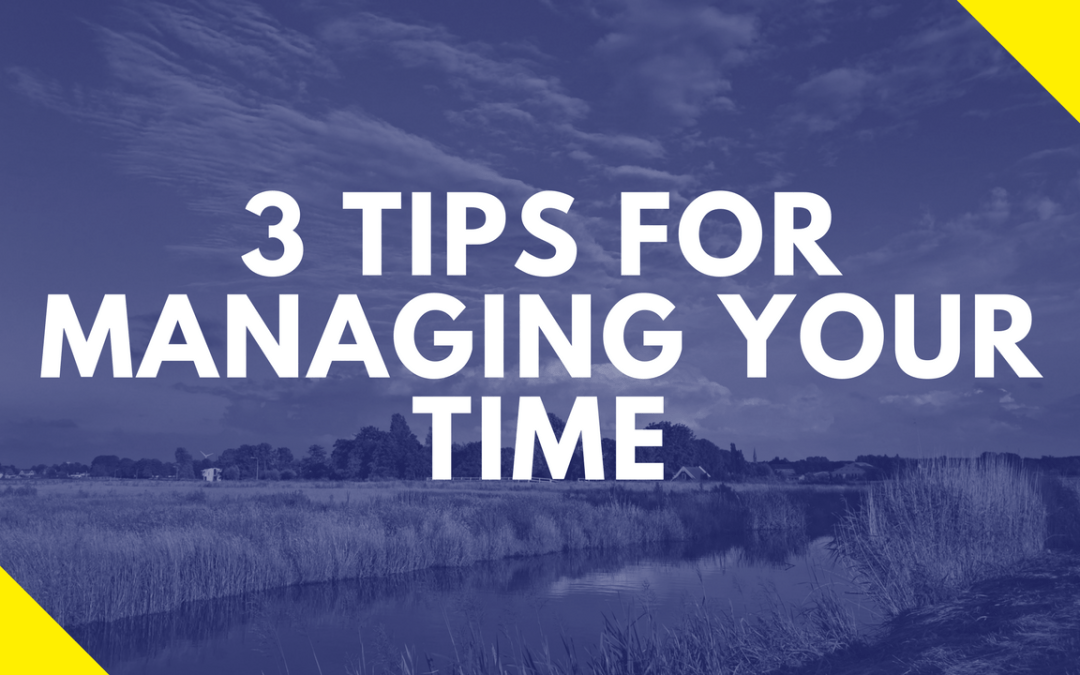 3 Tips For Managing Time and Feeling Better