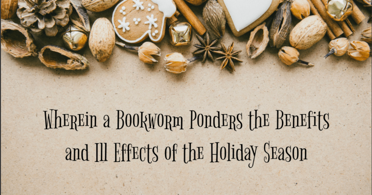 Wherein a Bookworm Ponders the Benefits and Ill Effects of the Holiday Season