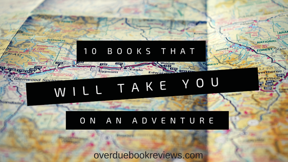 10 Books That Will Take You On An Adventure