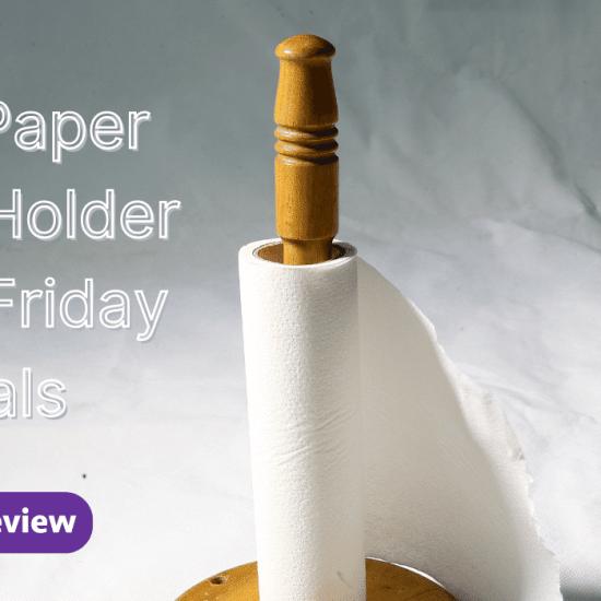 Best Paper Towel Holder Black Friday Deals