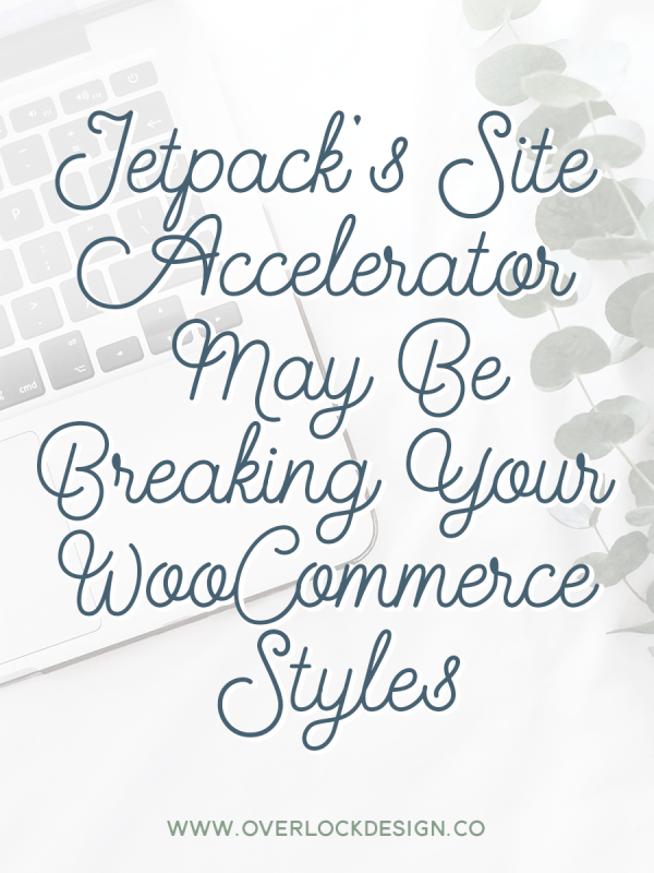 Jetpack's Site Accelerator May Be Breaking Your WooCommerce Styles
