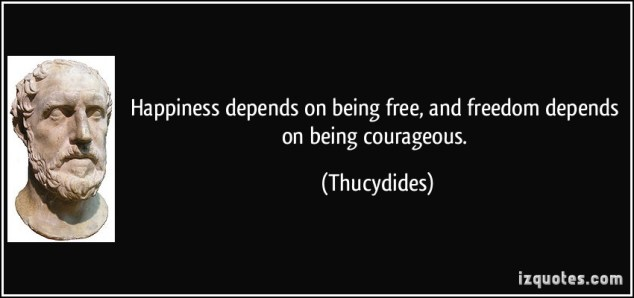 happiness-depends-on-being-free-and-freedom-depends-on-being-courageous-thucydides-311200