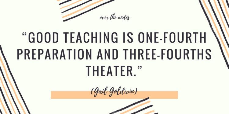 Good teaching is one-fourth preparation and three-fourths theater.""