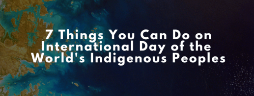 7 Things You Can Do on International Day of the World's Indigenous Peoples