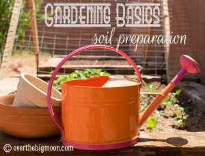 Gardening Basics - Soil Prep
