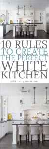 10 Rules to Create the Perfect White Kitchen - such a great detailed article! overthebigmoon.com
