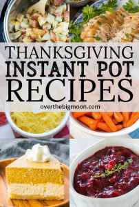 Thanksgiving Instant Pot Recipes - these are perfect to help make Thanksgiving easier! From overthebigmoon.com!