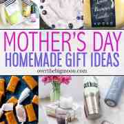 A complete Mother's Day Gift Guide! Come find something homemade to give the moms in your life to make them feel special! From overthebigmoon.com!