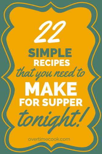 22 simple supper recipes