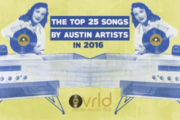 Top 25 Songs By Austin Artists in 2016