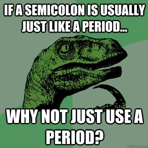 """A picture of a dinosaur with the words """"If a semicolon is usually just like a period...why not just use a period?"""