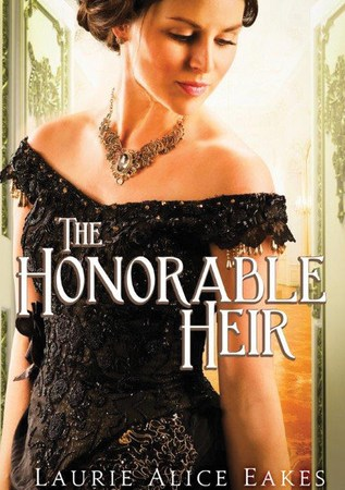 The Honorable Heir - Laurie Alice Eakes 3