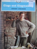 Clogs and Clogmaking by Jeremy Atkinson, the last traditional clog maker in England. Published by the estimable Shire Books. Visit Jeremy Atkinson's web-site to see what he is doing now.