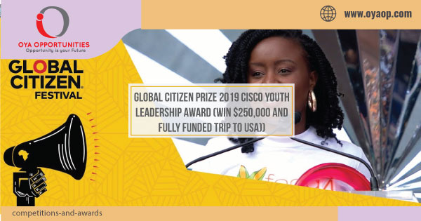 Global Citizen Prize 2019 Cisco Youth Leadership Award (Win $250,000 and Fully Funded Trip to USA))
