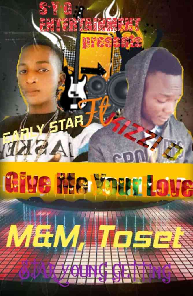 Early Star Ft Kizzi D – Give Me Your Love ( M & M by Toset )