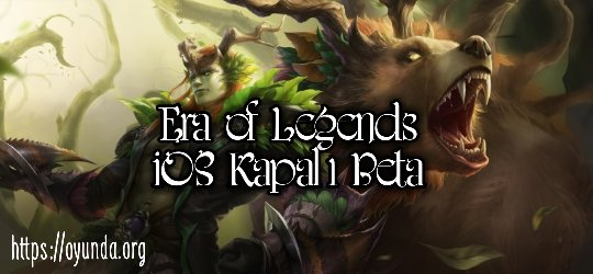 Era of Legends kapalı beta ios