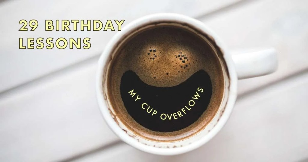 29-birthday-lessons-coffee-my-cup-overflows