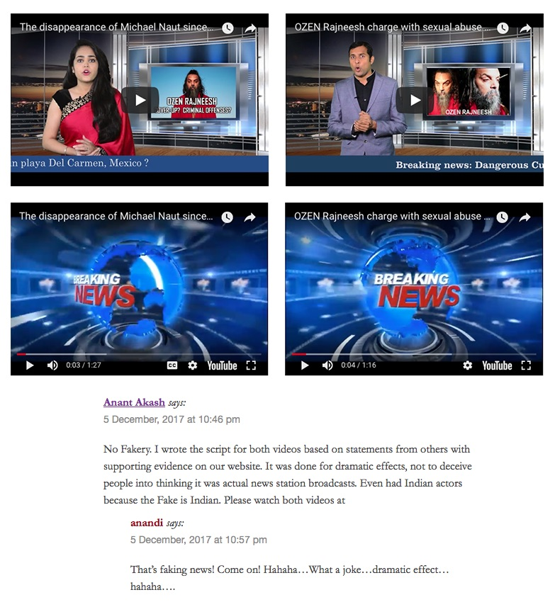 Anant Akash says No fakery. I wrote script for both videos based on statements of others with supporting evidence on our website. It was done for dramatic effect, not to deceive people into thinking it was actual news station brodcast. Even had both indian actors because Fake is indian. Please watch both videos. Anandi says That is faking news! Come on! Hahaha what a joke... dramatic effect