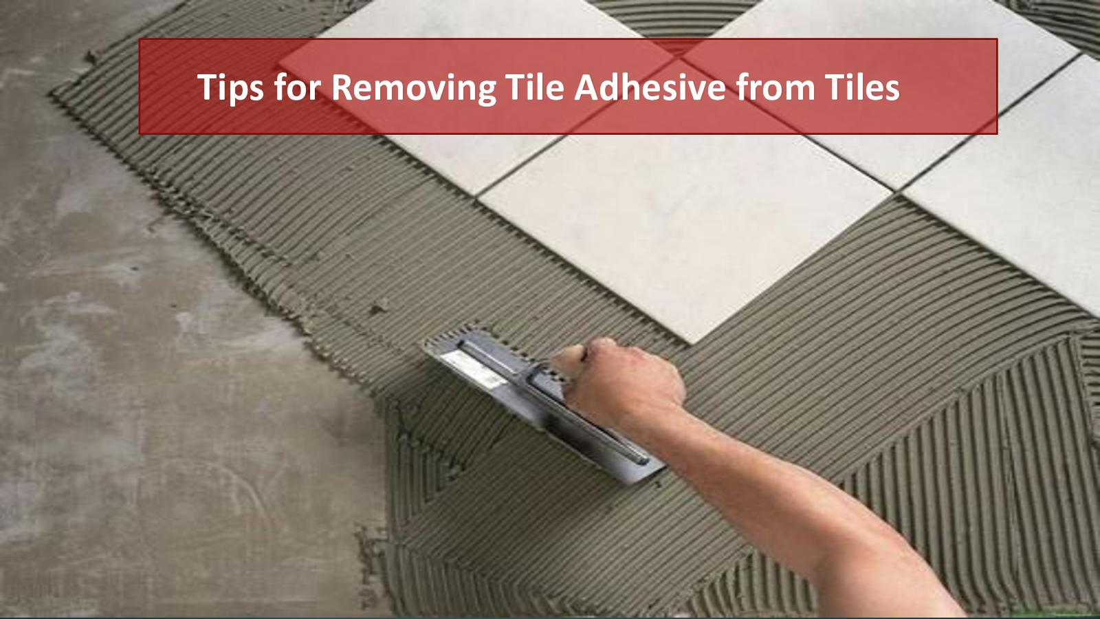 tips for removing tile adhesive from tiles