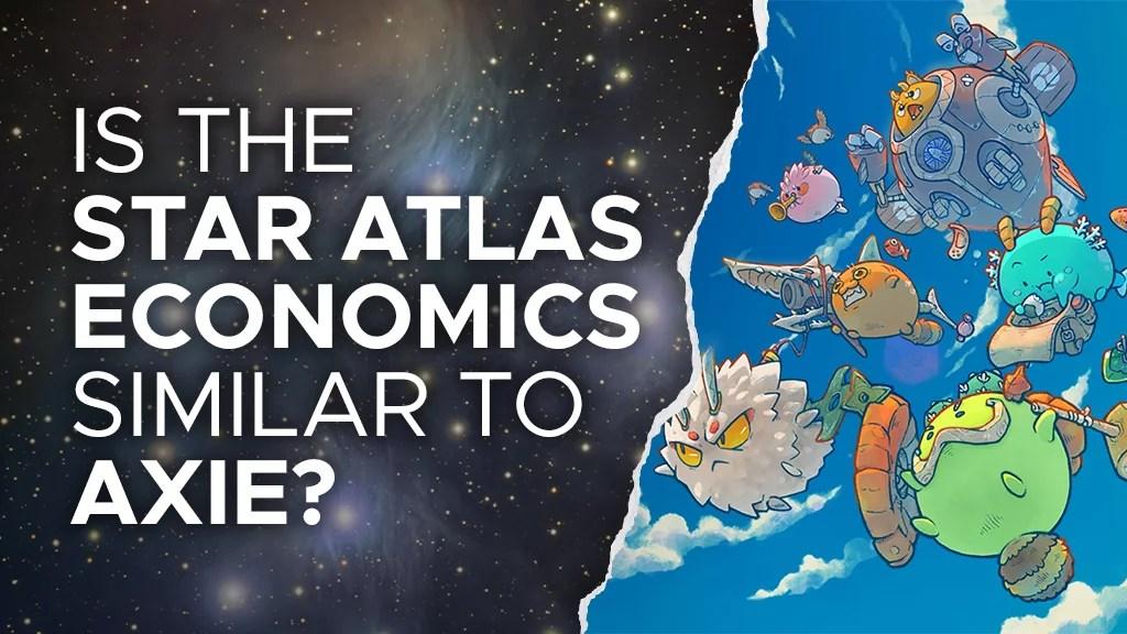Is the Star Atlas Economics Similar to Axie Infinity? | P2ENews