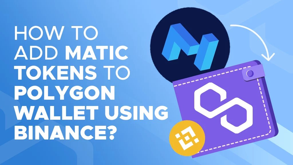 How to Add MATIC Tokens to your Polygon Wallet Using Binance | P2ENews