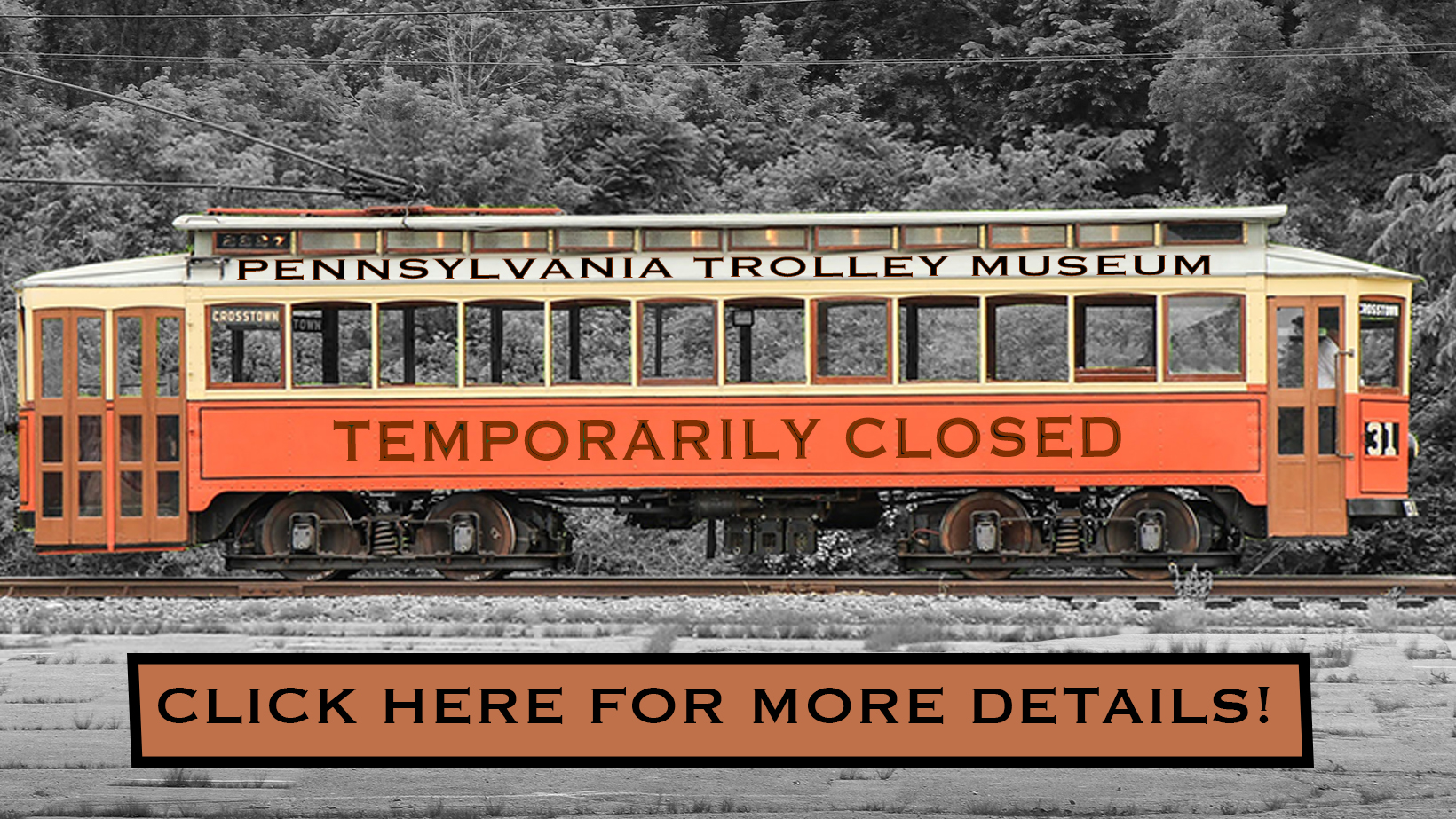 PENNSYLVANIA TROLLEY MUSEUM TEMPORARILY CLOSED CLICK HERE FOR MORE DETAILS
