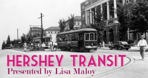 "Hershey, PA image showing a street scene featuring a hotel and two trolleys. Image is superimposed with text ""Hershey Transit Presented by Lisa Maloy"""